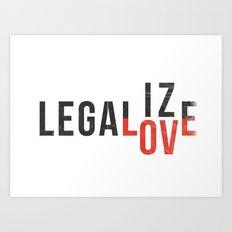 legalize love Art Print
