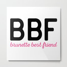 Brunette Best Friend Funny Quote Metal Print