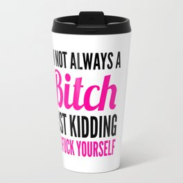 I'M NOT ALWAYS A BITCH (Pink & Black) Travel Mug