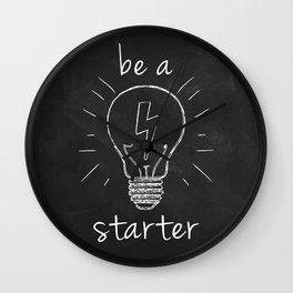 be a starter Wall Clock