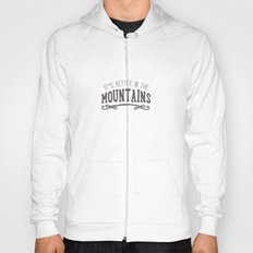 It`s better in the Mountains Hoody