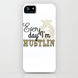 Every Day I'm Hustlin iPhone Case