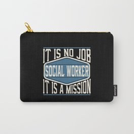 Social Worker  - It Is No Job, It Is A Mission Carry-All Pouch