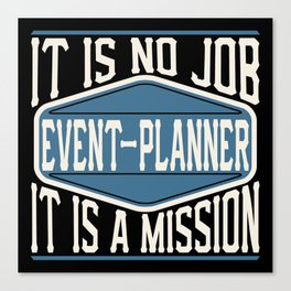 Event-Planner  - It Is No Job, It Is A Mission Canvas Print