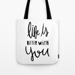 Life is better with you - hand lettered typography - black and white Tote Bag