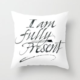 I am fully present Throw Pillow