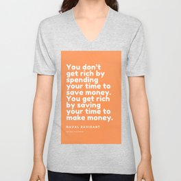 You get rich by saving your time to make money. | Naval Ravikant Quote Unisex V-Neck