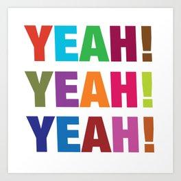 'Yeah Yeah Yeah' Art Print