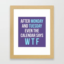 After Monday and Tuesday Even The Calendar Says WTF (Ultra Violet) Framed Art Print
