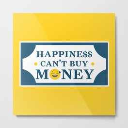 Happiness can't buy Money Metal Print