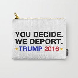 you decide.we deport. Carry-All Pouch