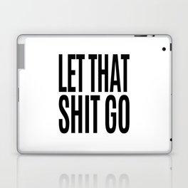 Let That Shit Go Laptop & iPad Skin