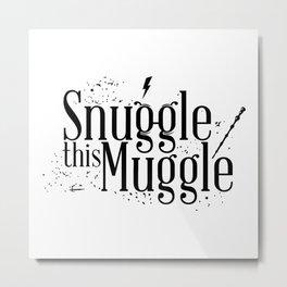 Snuggle this Muggle Metal Print