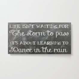 Life Quote (Dance in the Rain) Metal Print