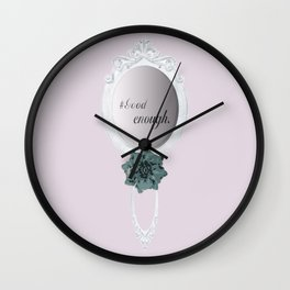 Here's a Mirror to Remind You that You are Good Enough Wall Clock
