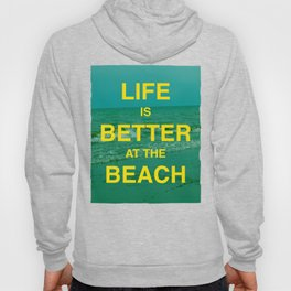 Life is better at the Beach.  Hoody