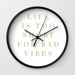life is too short for bad vibes Wall Clock