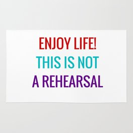 Enjoy life This is not a rehearsal Rug