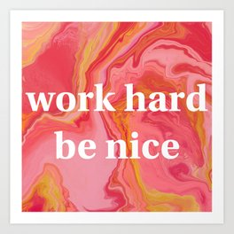 Work Hard Be Nice by Bethany Kelm Art Print