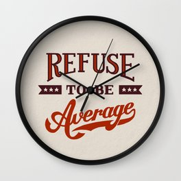 Refuse To Be Average Wall Clock