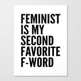 Feminist is My Second Favorite F-Word Canvas Print