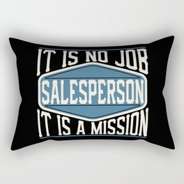 Salesperson  - It Is No Job, It Is A Mission Rectangular Pillow