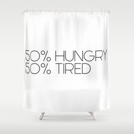 50% Hungry 50% Tired. Chef gift. Cook. Gym Shower Curtain