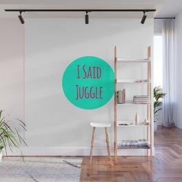 I Said Juggle Fun Juggling Quote Wall Mural