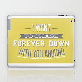 I Want To Chase Forever Down With You Around Laptop & iPad Skin