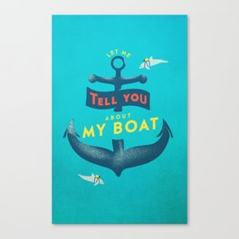 Let me tell you about my boat Canvas Print