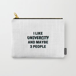 I Like Univercity And Maybe 3 People Carry-All Pouch