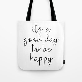 Good Day to Be Happy Quote Tote Bag