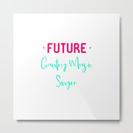 Future Country Music Singer Fun Quote Metal Print