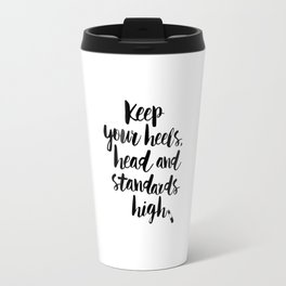Keep Your Heels Head Standards High black and white bedroom typography poster home wall decor Travel Mug