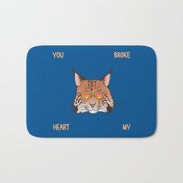 You Broke My Heart - Bobcat Bath Mat