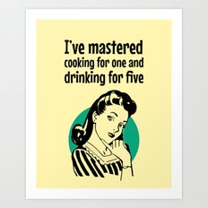 I've mastered cooking for one and drinking for five Art Print