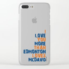 """""""I Love You More Than Edmonton Loves McDavid"""" Clear iPhone Case"""