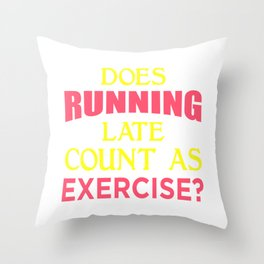 Does Running Late Count As Exercise? yp Throw Pillow