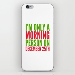 I'm Only a Morning Person on December 25th (Green & Red) iPhone Skin
