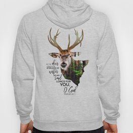 As the deer longs for streams of water so my soul longs for you,O God-Psalm 42:1 Hoody