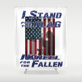 I Stand for the Flag - I Kneel for the Fallen Shower Curtain