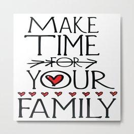 Make time for your family Metal Print