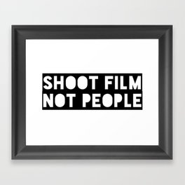 Shoot Film, Not People Framed Art Print