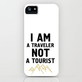 I AM A TRAVELER NOT A TOURIST - travel quote iPhone Case