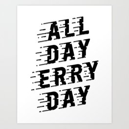 All Day Erry Day Art Print