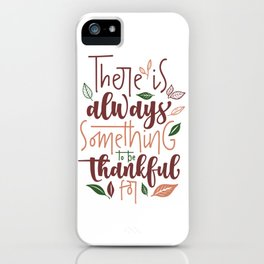 There is Always Something to be Thankful For iPhone Case