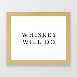 Whiskey will Do Framed Art Print