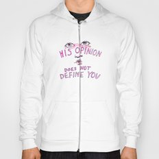 His opinion does not define you. Hoody