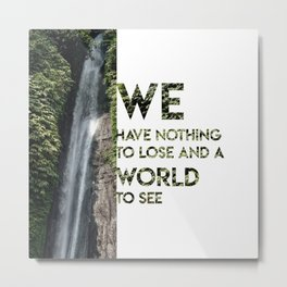 Nothing to Lose Metal Print
