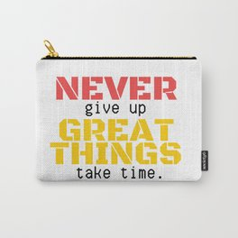 07MA03   NEVER give up, GREAT THINGS take time    Motivational Quote   Digital Art   Artist Amiee Carry-All Pouch